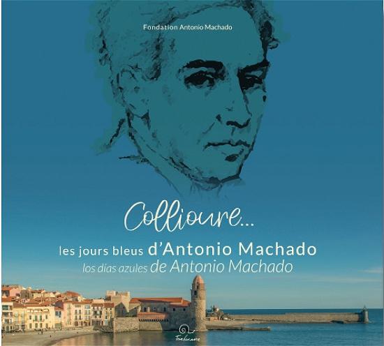 Les jours bleus d'Antonio Machado – Tout savoir sur Antonio Machado à Collioure