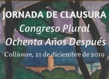 Jornada de Clausura – Congreso Plural – Ochenta Años Despuès – Collioure