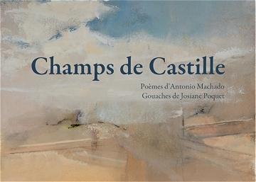 Champs de Castille, gouaches de Josiane Poquet, poèmes d'Antonio Machado