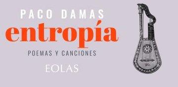 Entropía, un recueil de poèmes et chansons de Paco Damas
